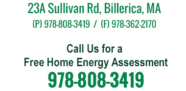 23A Sullivan Rd, Billerica, MA (P) 978-808-3419  /  (F) 978-362-2170 / Call Us for a Free Home Energy Assessment 978-808-3419